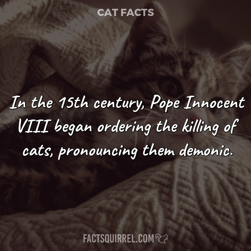 In the 15th century, Pope Innocent VIII began ordering the killing of